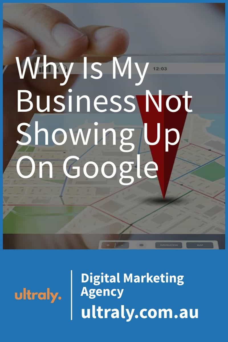 Why Is My Business Not Showing Up On Google